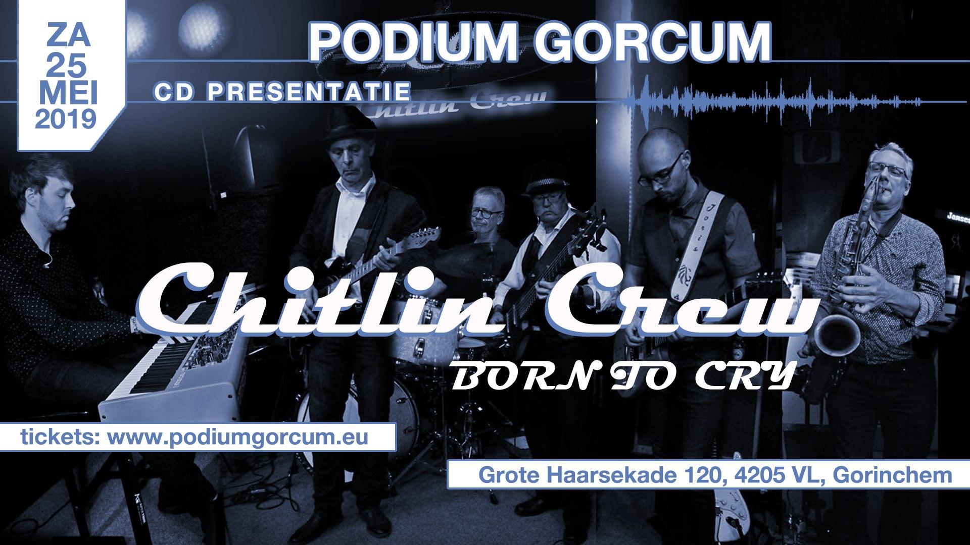 Chitlin Crew   Born to Cry @ Podium Gorcum